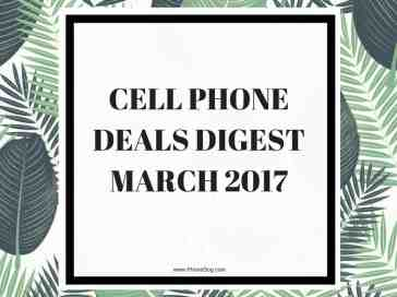 cell phone deals digest march 2017